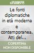 Le fonti diplomatiche in età moderna e contemporanea. Atti del Convegno internazionale (Lucca, 20-25 gennaio 1989) libro