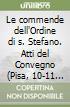 Le commende dell'Ordine di s. Stefano. Atti del Convegno (Pisa, 10-11 maggio 1991) libro