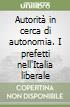 Autorità in cerca di autonomia. I prefetti nell'Italia liberale libro