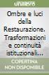 Ombre e luci della Restaurazione. Trasformazioni e continuità istituzionali nei territori del Regno di Sardegna. Atti (Torino, 21-24 ottobre 1991) libro