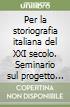 Per la storiografia italiana del XXI secolo. Seminario sul progetto di censimento sistematico degli archivi di deposito dei ministeri (Roma, 20 aprile 1995) libro