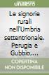 Le signorie rurali nell'Umbria settentrionale. Perugia e Gubbio, secc. XI-XIII libro