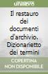 Il restauro dei documenti d'archivio. Dizionarietto dei termini libro