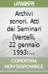 Archivi sonori. Atti dei Seminari (Vercelli, 22 gennaio 1993; Bologna, 22-23 settembre 1994; Milano, 7 marzo 1995) libro