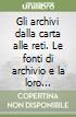 Gli archivi dalla carta alle reti. Le fonti di archivio e la loro comunicazione. Atti del Convegno (Firenze, 6-8 maggio 1996) libro