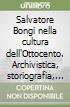 Salvatore Bongi nella cultura dell'Ottocento. Archivistica, storiografia, bibliologia. Atti del Convegno nazionale (Lucca, 31 gennaio-4 febbraio 2000) libro