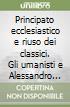 Principato ecclesiastico e riuso dei classici. Gli umanisti e Alessandro VI. Atti del Convegno (Monte Sant'Angelo, 22-24 maggio 2000) libro