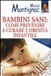 Bambini sani: come prevenire e curare l'obesità infantile libro