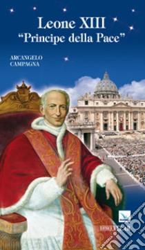 Leone XIII. Principe della pace libro di Campagna Arcangelo
