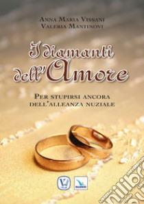 I diamanti dell'amore. Per stupirsi ancora dell'alleanza nuziale libro di Vissani Anna M. - Mantinovi Valeria