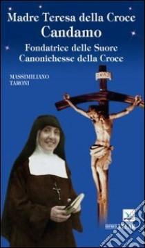 Madre Teresa della Croce Candamo. Fondatrice delle suore Canonichesse della Croce libro di Taroni Massimiliano