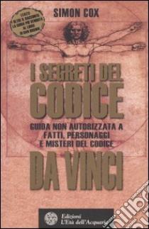 I segreti del Codice da Vinci. Guida non autorizzata a fatti, personaggi e misteri del Codice da Vinci libro di Cox Simon