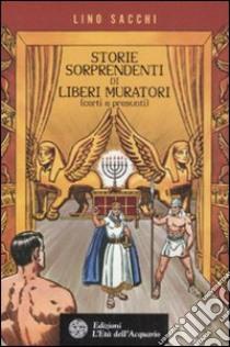 Storie sorprendenti di liberi muratori (certi e presunti) libro di Sacchi Lino