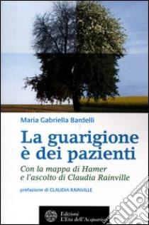 La guarigione è dei pazienti libro di Bardelli M. Gabriella