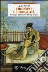 Erotismo e spiritualità. Introduzione alla liberazione attraverso il piacere libro