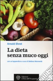 La dieta senza muco oggi libro di Ehret Arnold