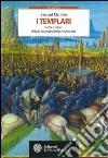 I Templari. Storia e segreti del più misterioso Ordine medievale libro