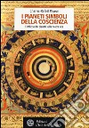 I pianeti simboli della coscienza. L'influsso dei pianeti sulla nostra vita libro