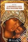 Il misterioso culto delle madonne nere libro