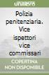 Polizia penitenziaria. Vice ispettori vice commissari