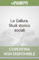 La Gallura. Studi storico sociali libro di Lissia Silla