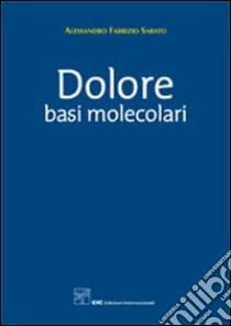 Dolore. Basi molecolari libro di Sabato Alessandro F.