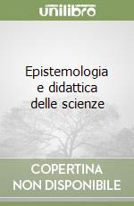 Epistemologia e didattica delle scienze libro di Antiseri Dario