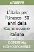 L'Italia per l'Unesco. 50 anni della Commissione italiana libro