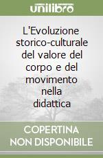 L'Evoluzione storico-culturale del valore del corpo e del movimento nella didattica libro