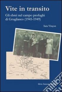 Vite in transito. Gli ebrei nel campo profughi di Grugliasco (1945-1949) libro di Vinçon Sara