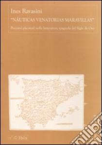 «Nauticas Venatorias Maravillas». Percorsi piscatori nella letteratura spagnola del Siglo de Oro libro di Ravasini Ines