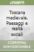 Toscana medievale. Paesaggi e realtà sociali libro