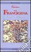 Guida ai percorsi della via Francigena in Piemonte e Val d'Aosta libro