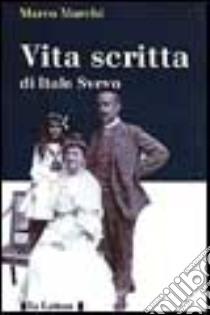 Vita scritta di Italo Svevo libro di Marchi Marco