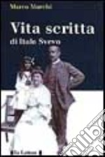 Vita scritta di Italo Svevo libro di Marchi Marco