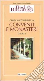 Bed & Blessings. Guida all'ospitalità in conventi e monasteri d'Italia libro di Walsh June - Walsh Anne