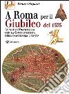 A Roma per il giubileo del 1575. Lungo la Francigena con la Confraternita della Santissima Trinità libro