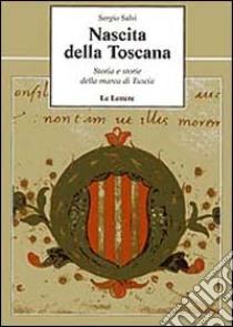 Nascita della Toscana. Storia e storie della Marca di Tuscia libro di Salvi Sergio