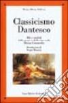 Classicismo dantesco. Miti e simboli della morte e della vita nella Divina Commedia libro