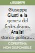 Giuseppe Giusti e la genesi del federalismo. Analisi storico-politica sulla nascita dell'idea di nazione libro