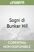 Sogni di Bunker Hill libro