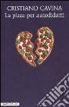 La pizza per autodidatti libro