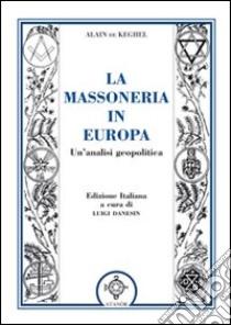 La massoneria in Europa. Un'analisi geopolitica libro di De Keghel Alain