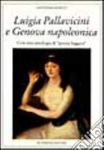 Luigia Pallavicini e Genova napoleonica. Con un'antologia di «Poesia leggera» libro di Ronco Antonino