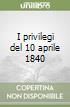 I privilegi del 10 aprile 1840 libro