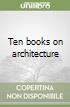Ten books on architecture libro di Vitruvio Pollione Marco