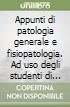 Appunti di patologia generale e fisiopatologia. Ad uso degli studenti di scienze motorie libro