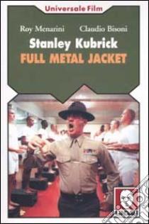 Stanley Kubrick. Full metal jacket libro di Menarini Roy - Bisoni Claudio