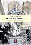 Dio è cattolico? libro