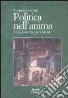 Politica nell'anima. Etica, politica, psicoanalisi libro